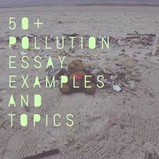 pollution essay topics titles examples in english  pollution essay
