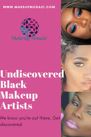 calling all undiscovered black makeup artists makeup mosaic is the place to showcase your makeup talents