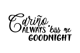 Download a free preview or high quality adobe illustrator ai, eps, pdf and high resolution jpeg. Carino Always Kiss Me Goodnight Svg Cut Files Premium All Free Mockup
