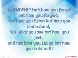 Quotes About Friendship And Forgiveness FRIENDSHIP isn't how you forget but how you forgive Friendship 24