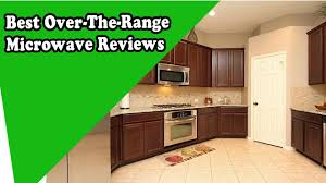 Best Over The Oven Microwaves Best Over The Range Microwave Reviews 2017 Youtube