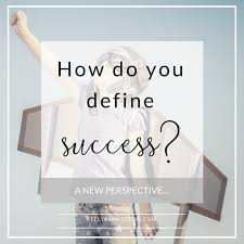 Define Success In Your Career What Is Your Definition Of Success Here Is My New