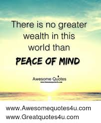 There Is No Greater Wealth In This World Than PEACE OF MIND Awesome Inspiration Peace Of Mind Quotes