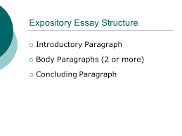 purpose of expository writing  explains  describes  2 expository essay structure  introductory paragraph  body paragraphs 2 or more  concluding paragraph