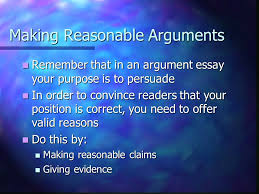 making reasonable arguments claims and evidence making reasonable  2 making reasonable arguments remember that in an argument essay
