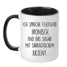 Tasse Mit Spruch Ich Spreche Fließend Ironisch Und Das Sogar Mit
