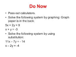 do now pass out calculators solve the following system by graphing graph paper is 2 objective to solve systems of equations using elimination