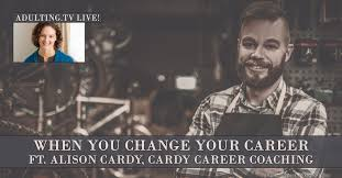 b when you change your career ft alison cardy adulting b015 when you change your career ft alison cardy adulting