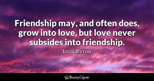 Quotes About Friendship And Love New Friendship May And Often Does Grow Into Love But Love Never