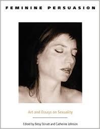feminine persuasion art and essays on sexuality b stirratt  feminine persuasion art and essays on sexuality