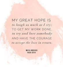 weekend wisdom a angelou currystrumpet  a angelou quote my great hope