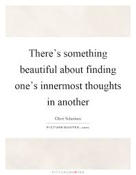 Something Beautiful Quotes Best of There's Something Beautiful About Finding One's Innermost