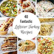 40 fantastic leftover turkey recipes