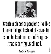 S Quote New Hunter S Thompson Quote Slaves Of Progress Posters By