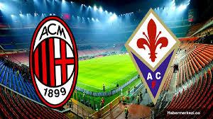 AC Milan Fiorentina ne vakit, saat kaçta? - Haber Merkezi