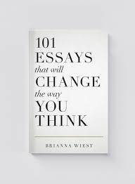 essays that will change the way you think a book by brianna  101 essays that will change the way you think