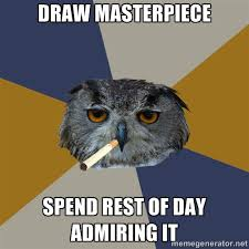 Draw masterpiece spend rest of day admiring it - Art Student Owl ... via Relatably.com
