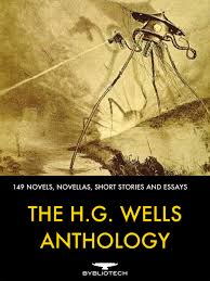 the h g wells anthology a collection of novels novellas the h g wells anthology a collection of 149 novels novellas short stories and essays