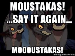MOUSTAKAS! ...say it again... MOOOUSTAKAS! - Three Hyenas from ... via Relatably.com