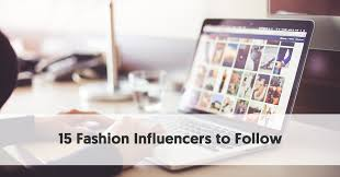 15 of the Leading Fashion Influencers You Should Follow