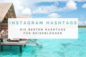 Die Besten Hashtags Für Reiseblogger Für Deinen Instagram Account