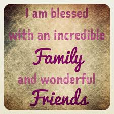 Blessed Family Quotes New I Am Blessed With An Incredible Family And Wondeful Friends Pictures
