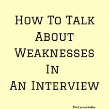 what is your weakness interview question how to answer tell me about your weaknesses the career sailor