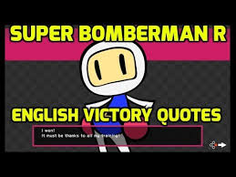 Quotes About Winning 50 Inspiration Super Bomberman R Switch All Victory Quotes In English YouTube