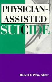 Physician Assisted Suicide Robert F Weir 9780253332820 Amazon