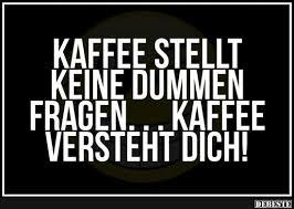 Kaffee Stellt Keine Dummen Fragen Lustige Bilder Sprüche Witze