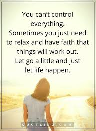 You Can't Control Everything Sometimes You Just Need Life Happens Interesting Spiritual Quotes About Life Lessons