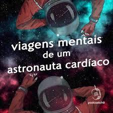 Viagens mentais de um astronauta cardíaco