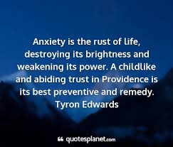 Anxiety Is The Rust Of Life Destroying Its