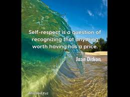 joan didion self respect is a question of recognizing that  joan didion self respect is a question of recognizing that anything