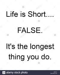 La Vie Est Courte Faux Cest La Plus Grande Chose Que Vous