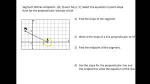 help perpendicular bisector in point slope form