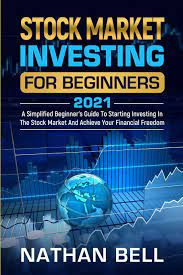 Amazon.com: Stock Market Investing for Beginners 2021: A Simplified  Beginner's Guide To Starting Investing In The Stock Market And Achieve Your  Financial Freedom (9781801120517): Bell, Nathan: Books