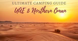 Ultimate Guide To Desert And Beach Camping In The Uae Oman