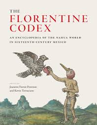The Florentine Codex An Encyclopedia Of The Nahua World In Sixteenth Century Mexico Edited By Jeanette Favrot Peterson And Kevin Terraciano