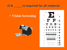 3 vision screening 2 a is required for all motorist