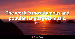 Most Popular Quotes Custom The World's Most Famous And Popular Language Is Music Psy