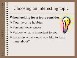 choosing and developing a topic ch it is important that you  3 it is important that you select a topic of interest to you researching will be more fun audience will be interested if you are