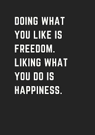 What is a Homemaker, quote Doing what you like is Freedom. Like what you do is Happimess.
