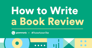 How To Write A Good Book Review How To Write A Book Review Grammarly