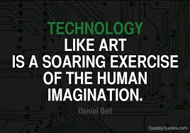 Daniel Bell Technology And Imagination Quippy Quotes Stunning Quotes On Technology