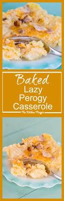 baked lazy perogy cerole recipe video the kitchen magpie perogi cerole