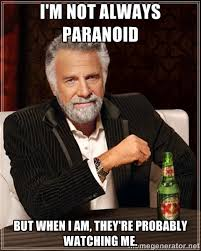 I'm not always paranoid But when I am, they're probably watching ... via Relatably.com