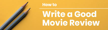 How To Write A Movie Review How To Write A Good Movie Review For An Academic Essay