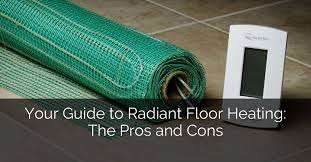 your guide to radiant floor heating the pros and cons home remodeling contractors sebring design build