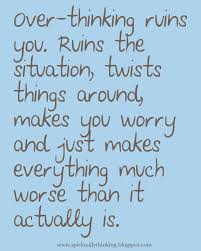 Over Thinking Ruins You Quotes Signs Quotable Quotes Quotes
